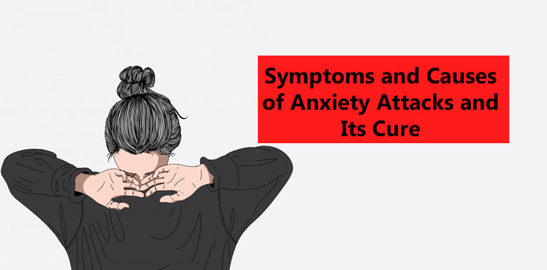 Symptoms and Causes of Anxiety Attacks and Its Cure ...
